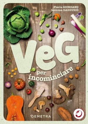 Veg per incominciare, l'ABC della cucina vegetale con tanti utili consigli e sfiziose ricette.